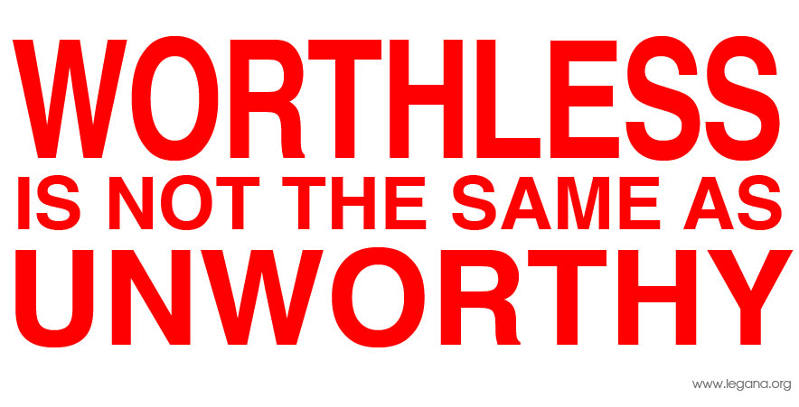 Worthless is not the same as unworthy
