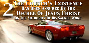 The Church's existence is assured by the decree of Christ and His Sacred Word