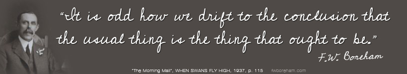 """ It is odd how we drift to the conclusion that the usual thing is the thing that ought to be."" -F.W. Boreham"