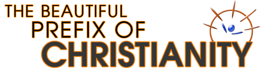 The Beautiful Prefix Of Christianity