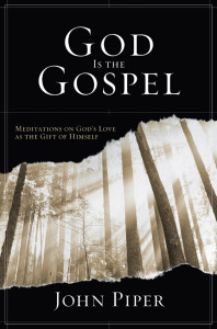 God Is The Gospel, by Dr. John Piper