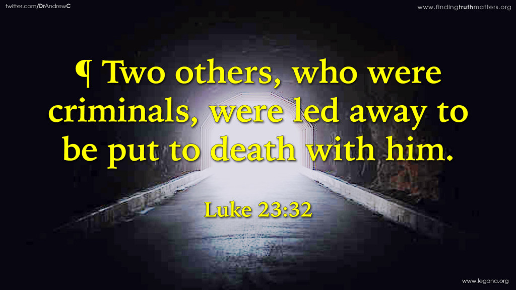 ¶ Two others, who were criminals, were led away to be put to death with him.