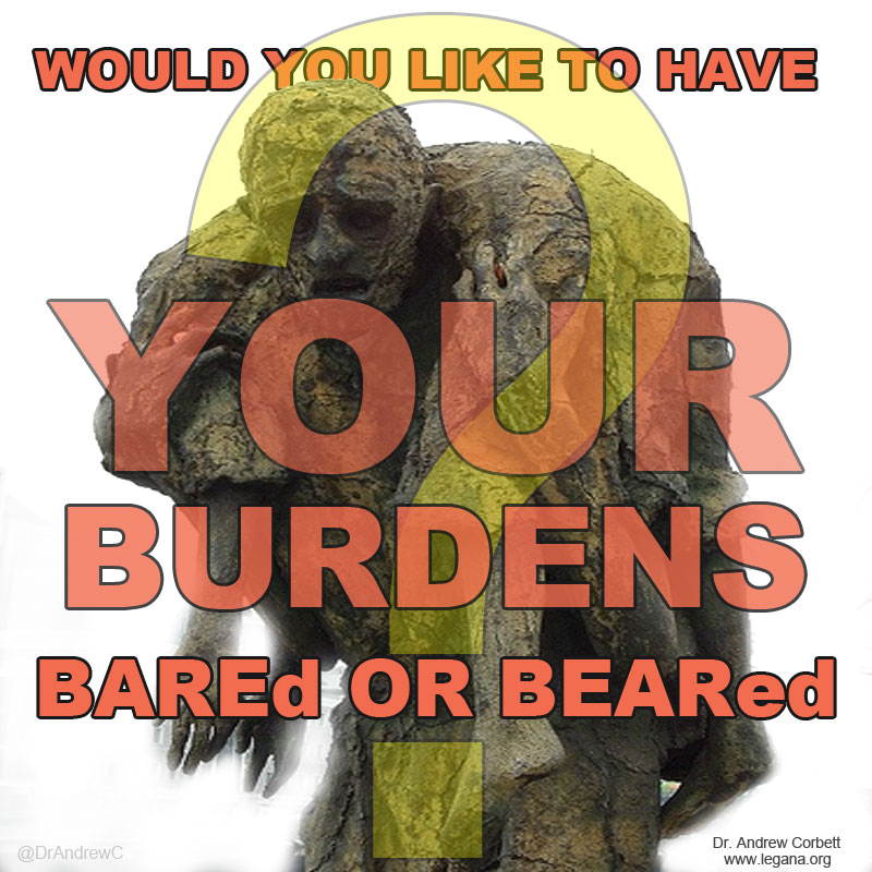 WHICH IS BETTER, TO HAVE YOUR BURDENS BAREd OR BEARed?