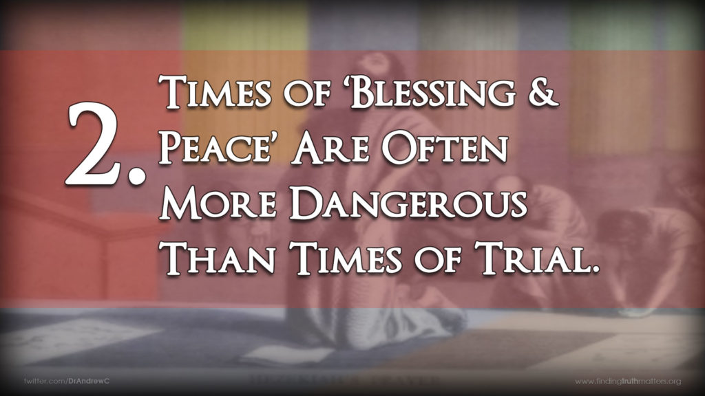 2. Times of 'Blessing & Peace' Are Often More Dangerous Than Times of Trial.