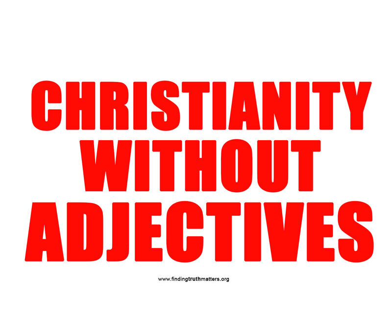 CHRISTIANITY WITHOUT ADJECTIVES