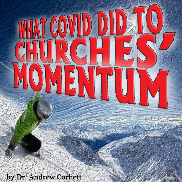 WHAT COVID DID TO CHURCHES' MOMENTUM