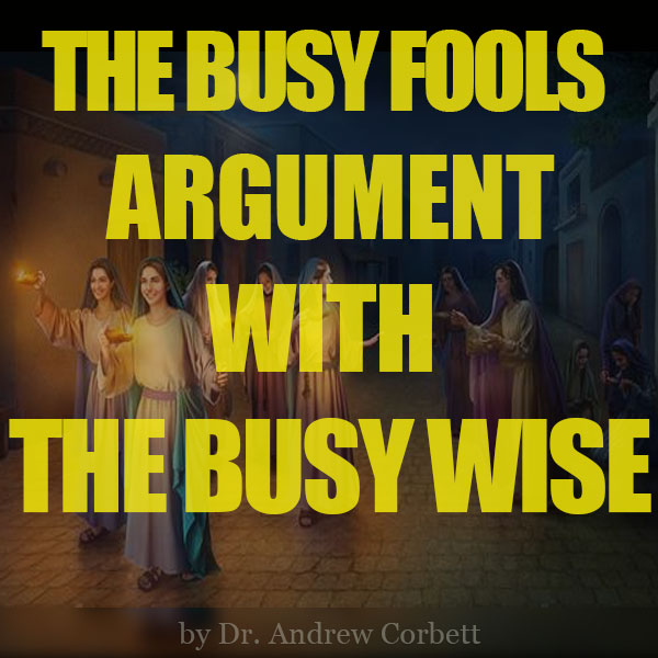 THE BUSY FOOLS ARGUMENT WITH THE BUSY WISE