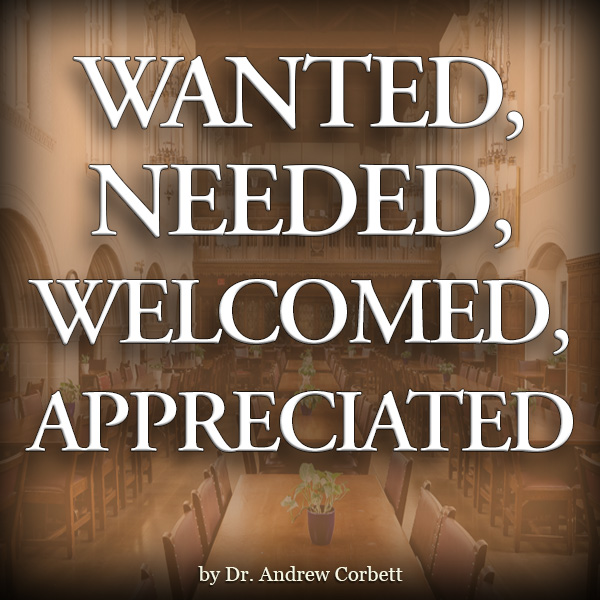 WANTED, NEEDED, WELCOMED, APPRECIATED